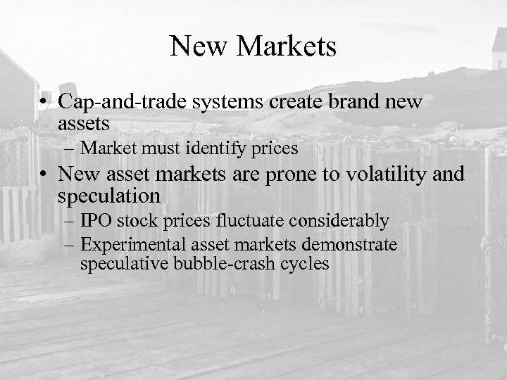 New Markets • Cap-and-trade systems create brand new assets – Market must identify prices