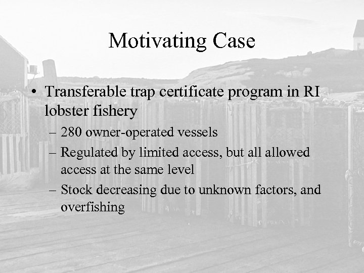 Motivating Case • Transferable trap certificate program in RI lobster fishery – 280 owner-operated