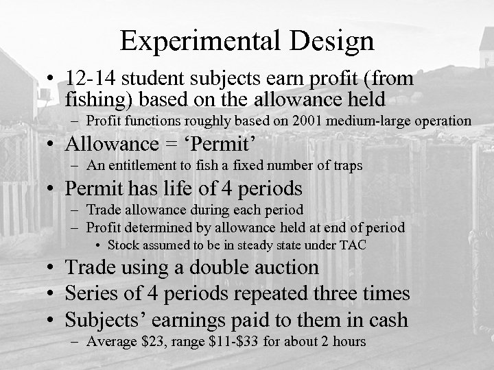 Experimental Design • 12 -14 student subjects earn profit (from fishing) based on the