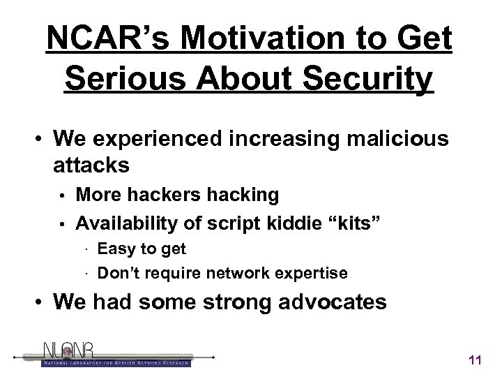 NCAR's Motivation to Get Serious About Security • We experienced increasing malicious attacks More