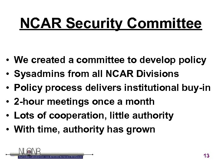 NCAR Security Committee • • • We created a committee to develop policy Sysadmins