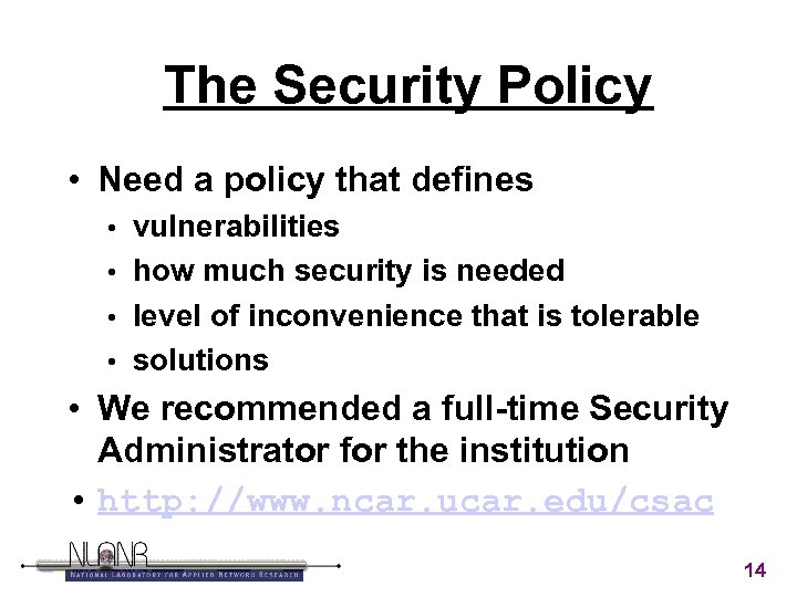 The Security Policy • Need a policy that defines vulnerabilities • how much security