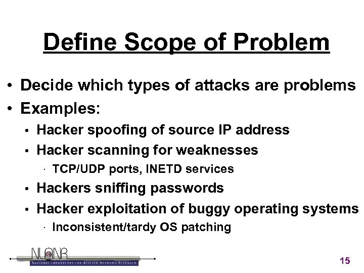 Define Scope of Problem • Decide which types of attacks are problems • Examples:
