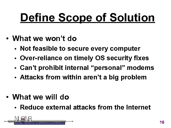 Define Scope of Solution • What we won't do Not feasible to secure every