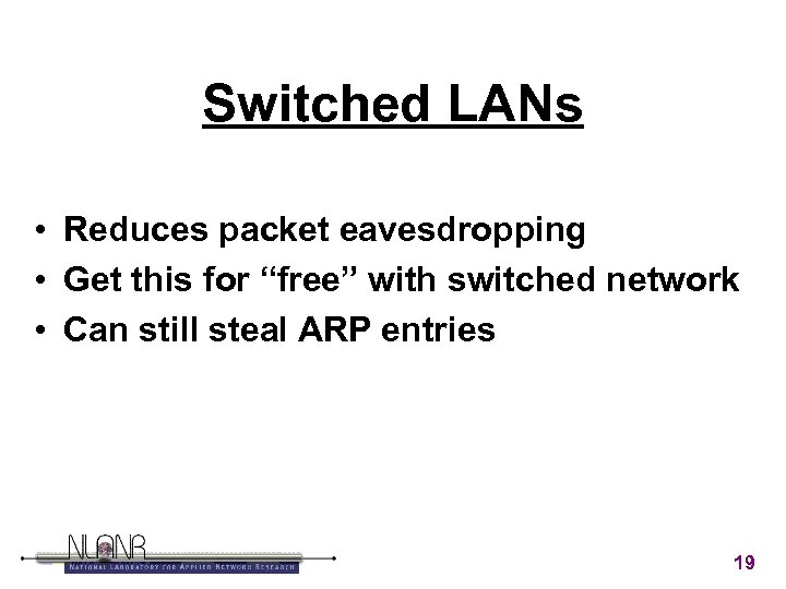 """Switched LANs • Reduces packet eavesdropping • Get this for """"free"""" with switched network"""