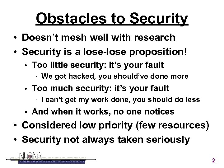 Obstacles to Security • Doesn't mesh well with research • Security is a lose-lose