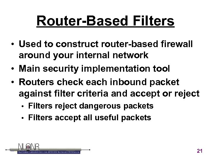 Router-Based Filters • Used to construct router-based firewall around your internal network • Main