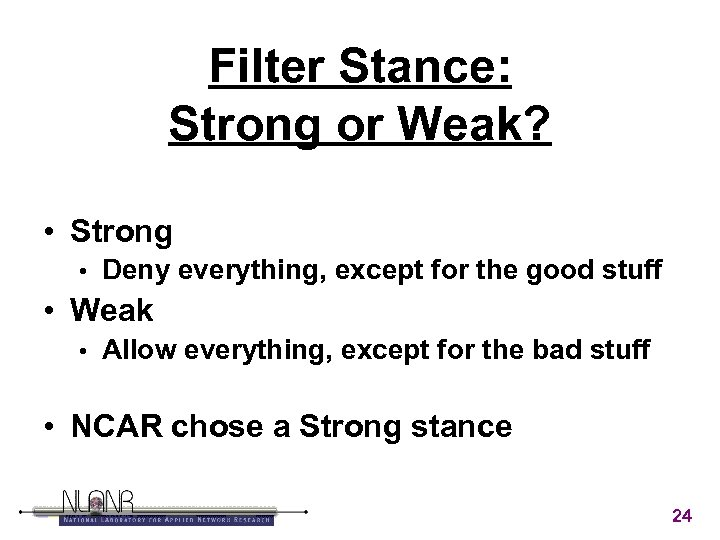 Filter Stance: Strong or Weak? • Strong • Deny everything, except for the good