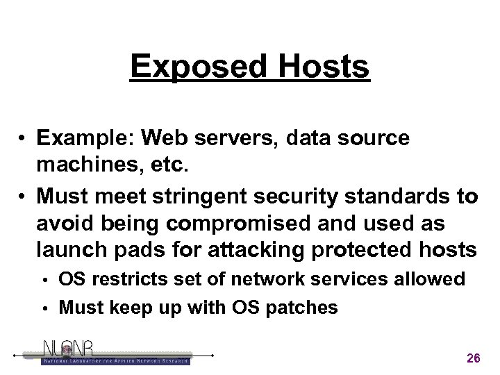 Exposed Hosts • Example: Web servers, data source machines, etc. • Must meet stringent