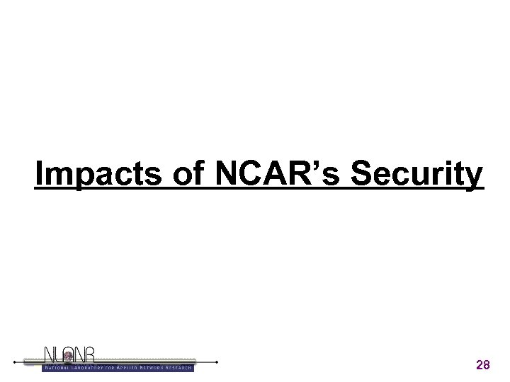 Impacts of NCAR's Security 28
