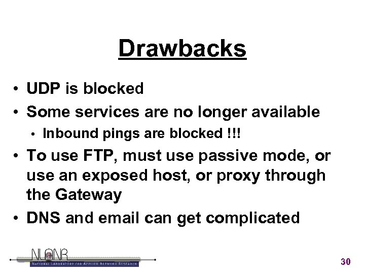 Drawbacks • UDP is blocked • Some services are no longer available • Inbound