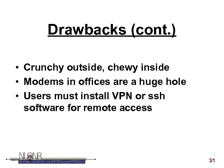 Drawbacks (cont. ) • Crunchy outside, chewy inside • Modems in offices are a