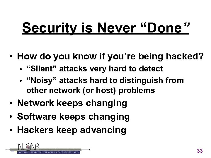 """Security is Never """"Done"""" • How do you know if you're being hacked? """"Silent"""""""