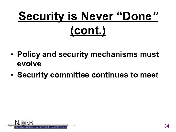 """Security is Never """"Done"""" (cont. ) • Policy and security mechanisms must evolve •"""