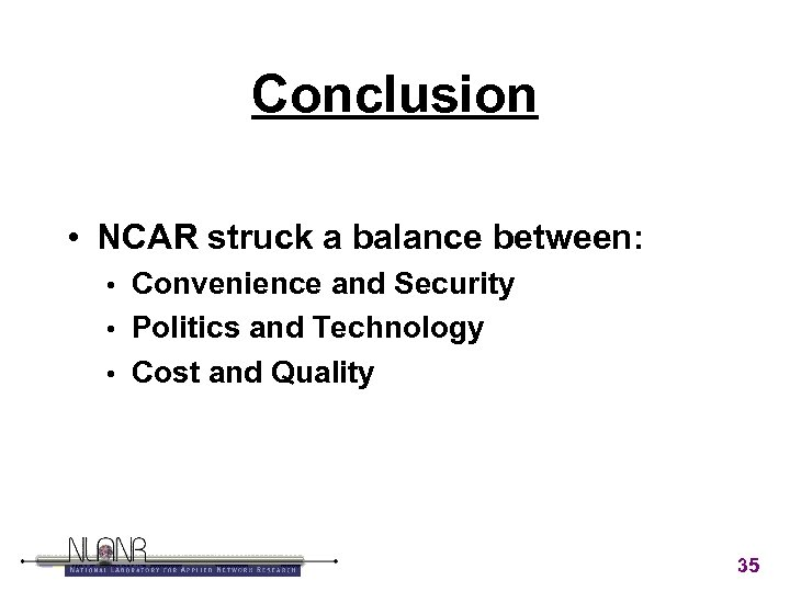 Conclusion • NCAR struck a balance between: Convenience and Security • Politics and Technology