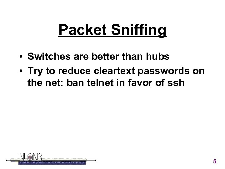 Packet Sniffing • Switches are better than hubs • Try to reduce cleartext passwords