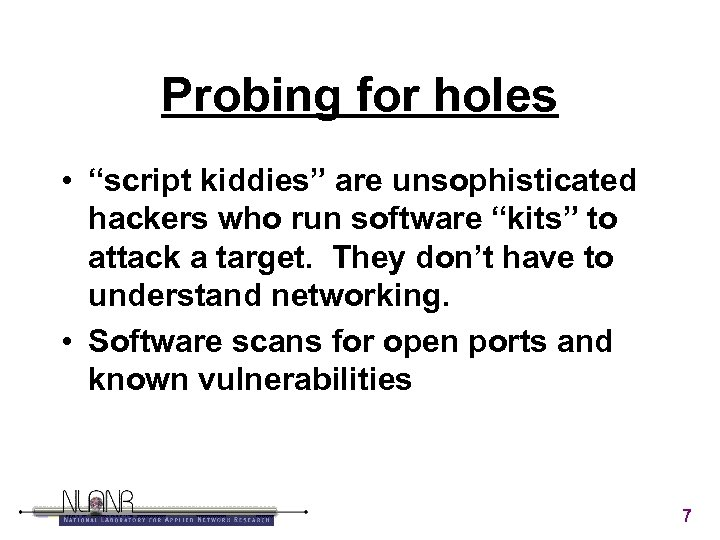 """Probing for holes • """"script kiddies"""" are unsophisticated hackers who run software """"kits"""" to"""