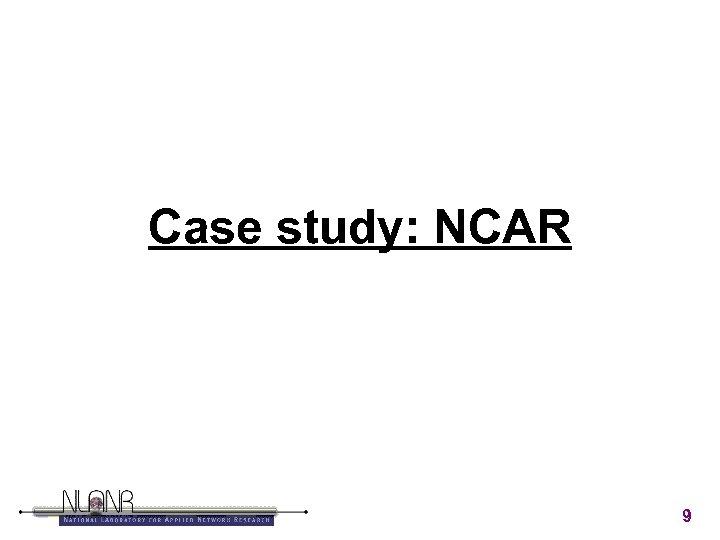Case study: NCAR 9