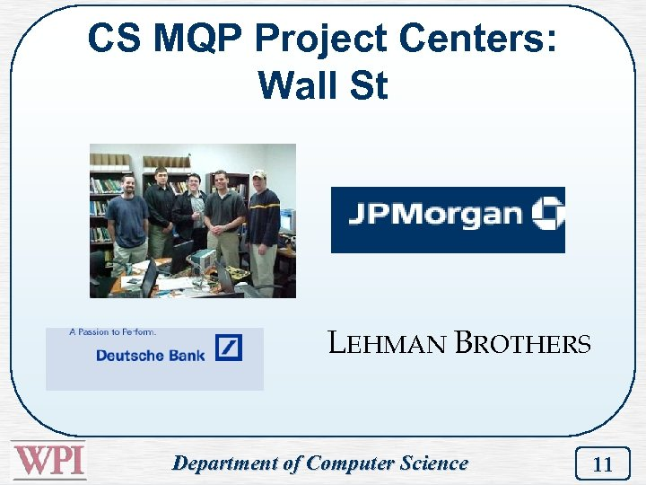 CS MQP Project Centers: Wall St LEHMAN BROTHERS Department of Computer Science 11
