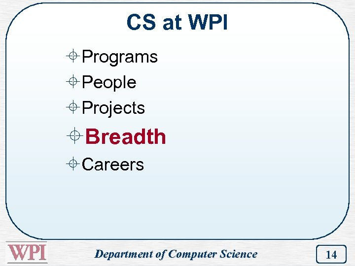 CS at WPI ±Programs ±People ±Projects ±Breadth ±Careers Department of Computer Science 14