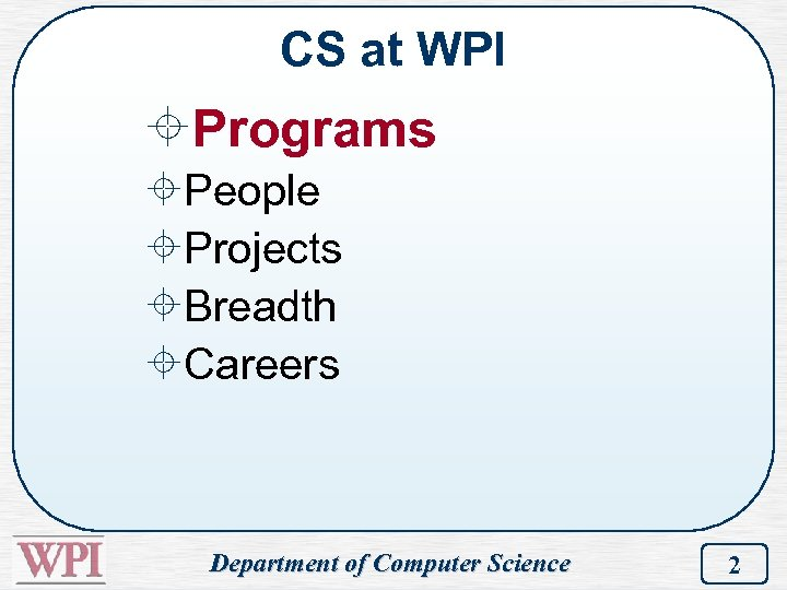 CS at WPI ±Programs ±People ±Projects ±Breadth ±Careers Department of Computer Science 2