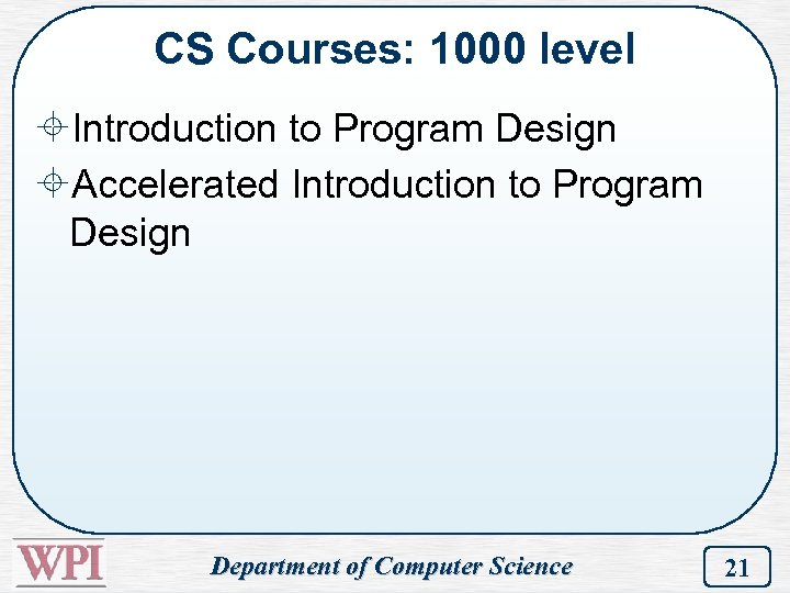 CS Courses: 1000 level ±Introduction to Program Design ±Accelerated Introduction to Program Design Department