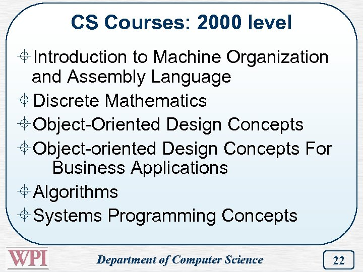 CS Courses: 2000 level ±Introduction to Machine Organization and Assembly Language ±Discrete Mathematics ±Object-Oriented
