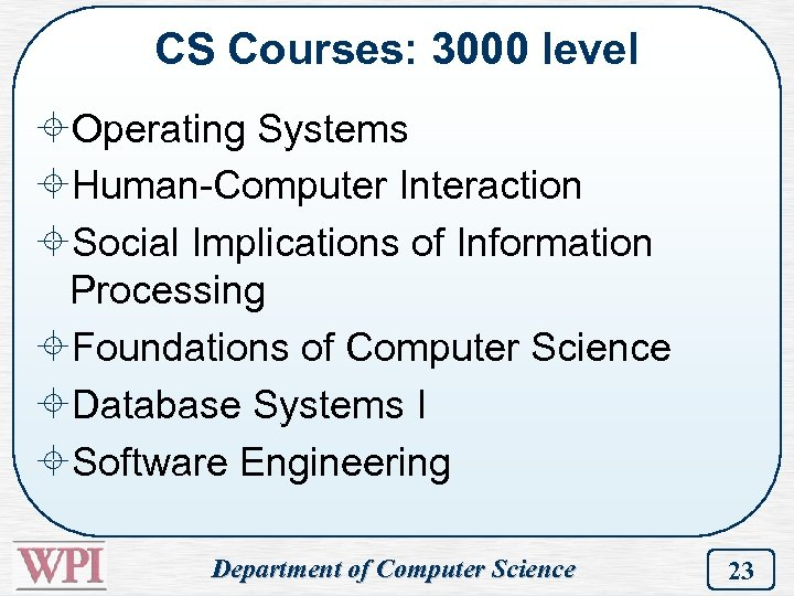 CS Courses: 3000 level ±Operating Systems ±Human-Computer Interaction ±Social Implications of Information Processing ±Foundations