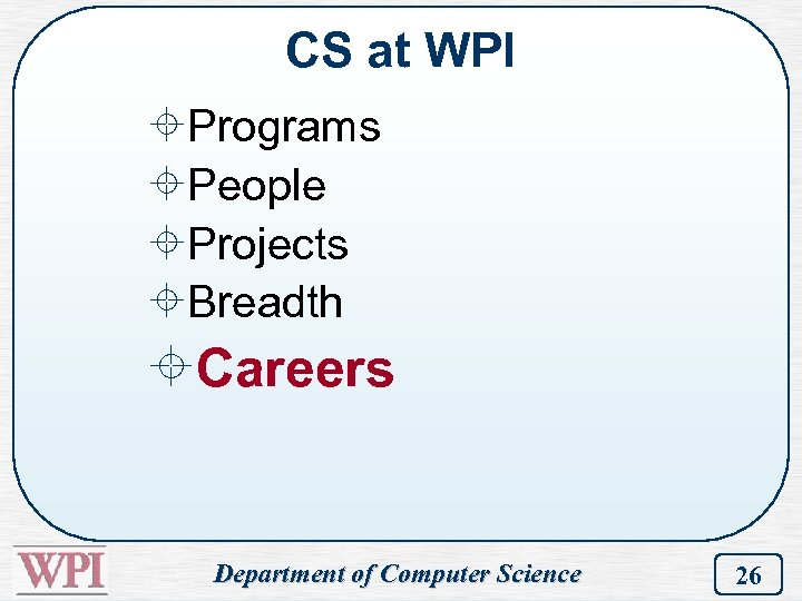 CS at WPI ±Programs ±People ±Projects ±Breadth ±Careers Department of Computer Science 26