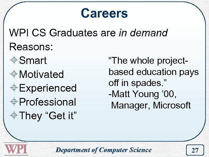 "Careers WPI CS Graduates are in demand Reasons: ""The whole project±Smart based education pays"