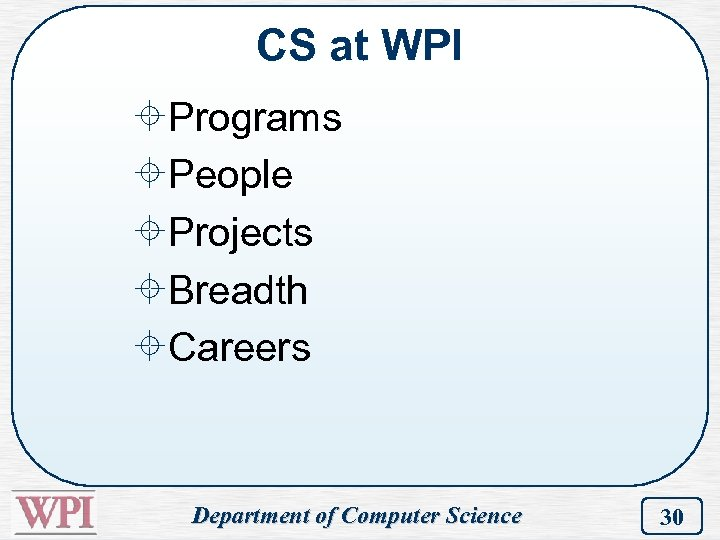 CS at WPI ±Programs ±People ±Projects ±Breadth ±Careers Department of Computer Science 30