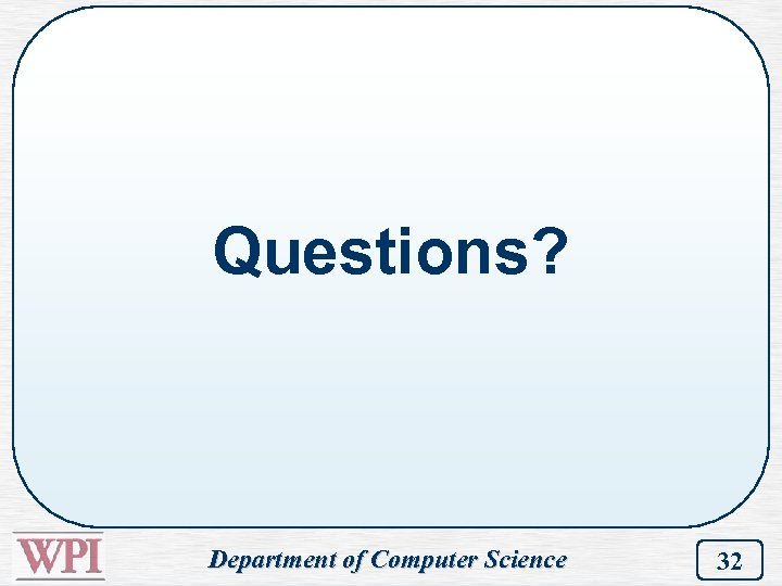 Questions? Department of Computer Science 32
