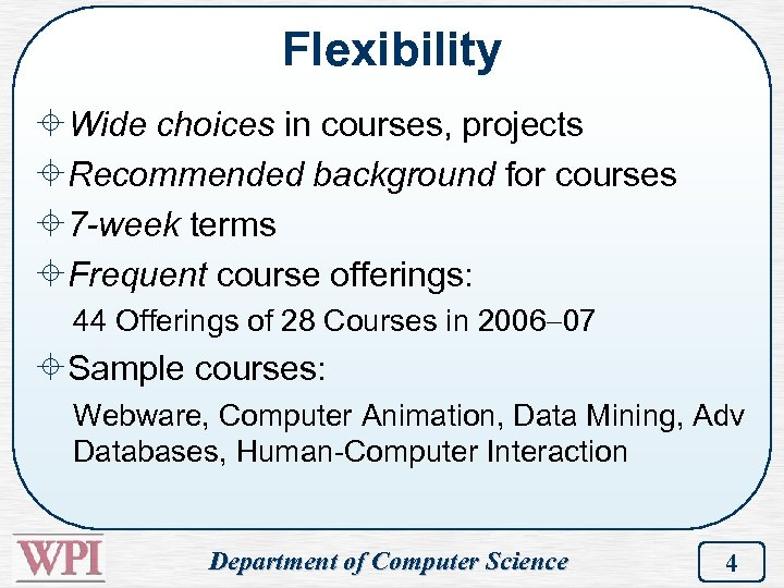 Flexibility ±Wide choices in courses, projects ±Recommended background for courses ± 7 -week terms