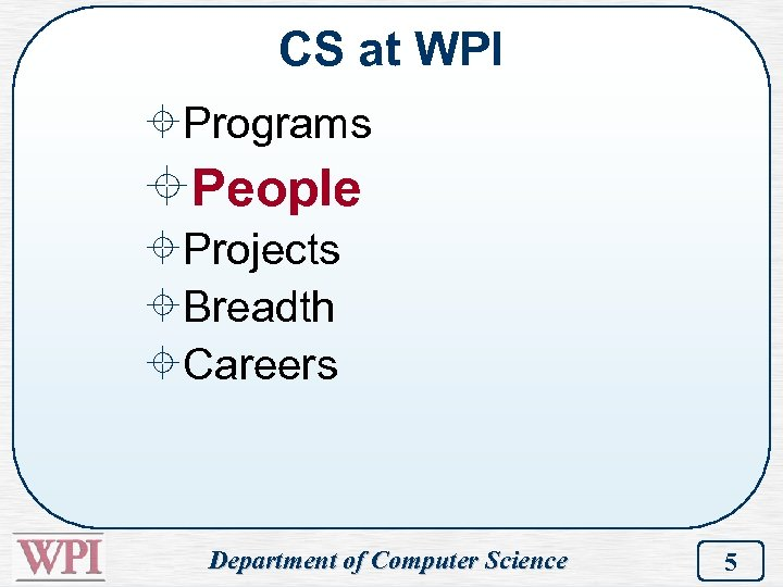 CS at WPI ±Programs ±People ±Projects ±Breadth ±Careers Department of Computer Science 5