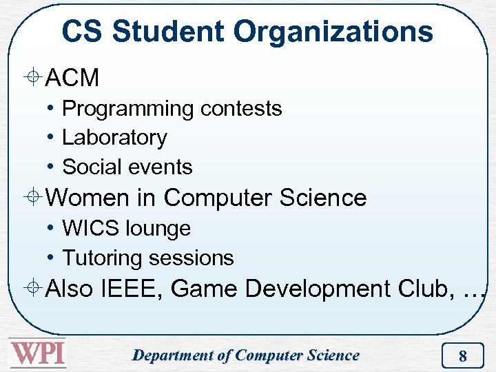 CS Student Organizations ±ACM • Programming contests • Laboratory • Social events ±Women in