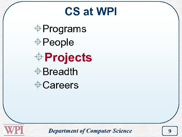 CS at WPI ±Programs ±People ±Projects ±Breadth ±Careers Department of Computer Science 9