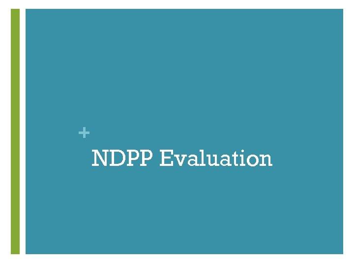 + NDPP Evaluation