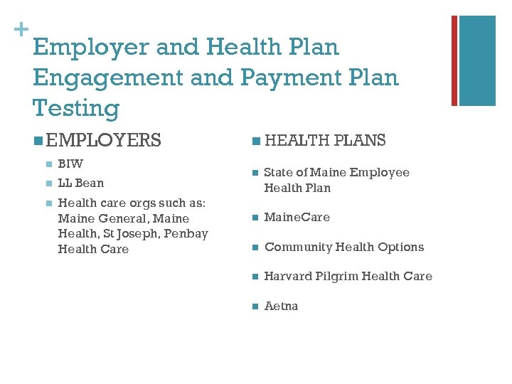 + Employer and Health Plan Engagement and Payment Plan Testing n EMPLOYERS n BIW