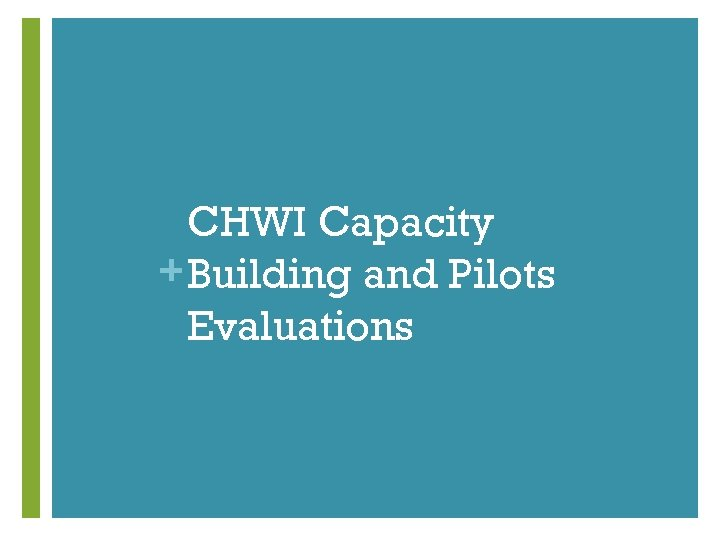 CHWI Capacity + Building and Pilots Evaluations