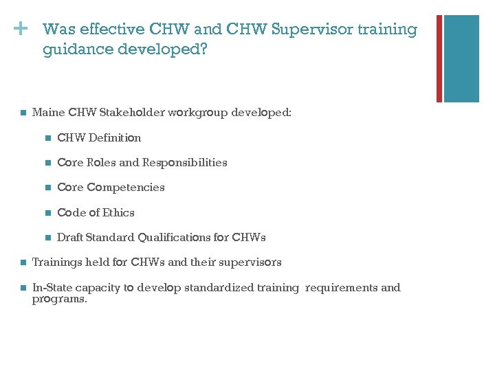 + n Was effective CHW and CHW Supervisor training guidance developed? Maine CHW Stakeholder