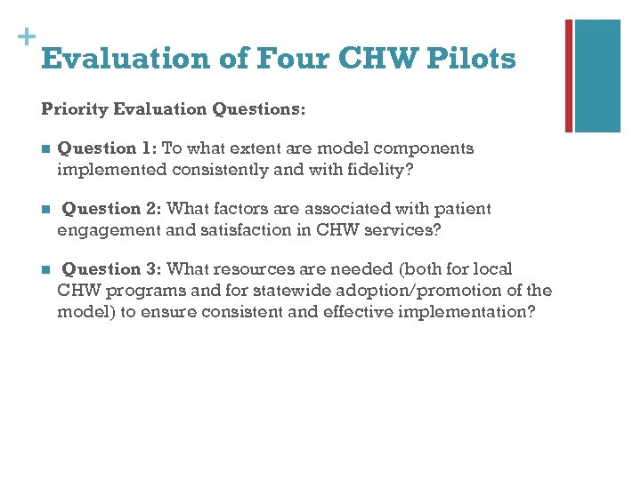 + Evaluation of Four CHW Pilots Priority Evaluation Questions: n Question 1: To what