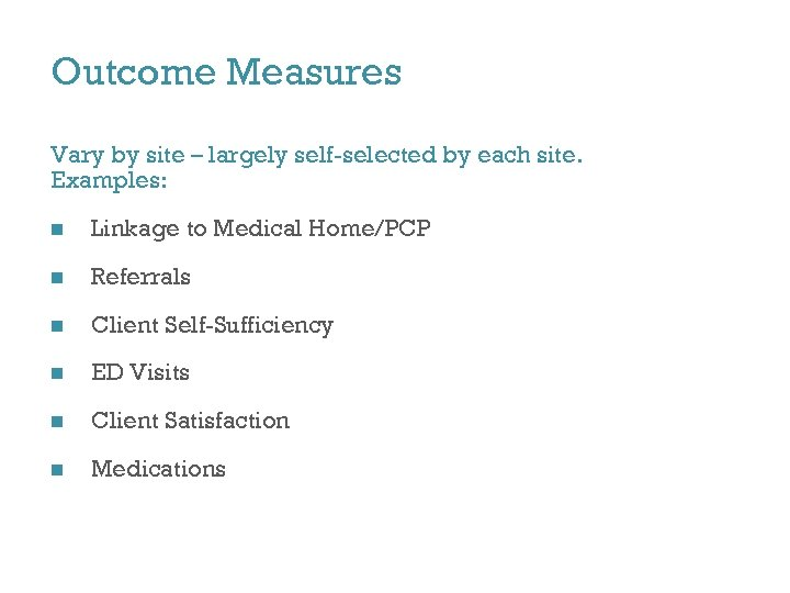 Outcome Measures Vary by site – largely self-selected by each site. Examples: n Linkage