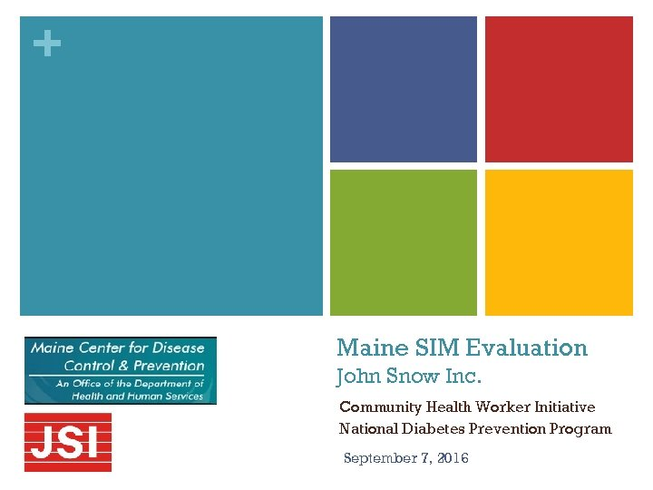 + Maine SIM Evaluation John Snow Inc. Community Health Worker Initiative National Diabetes Prevention