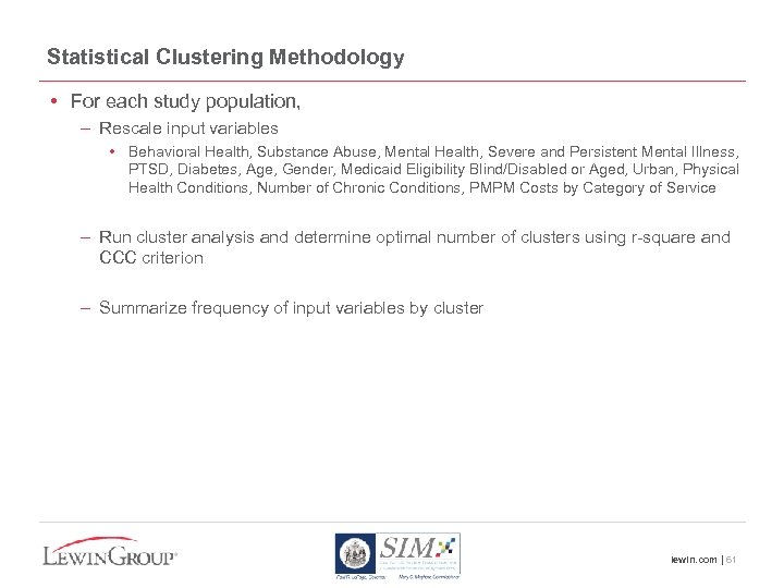 Statistical Clustering Methodology • For each study population, – Rescale input variables • Behavioral