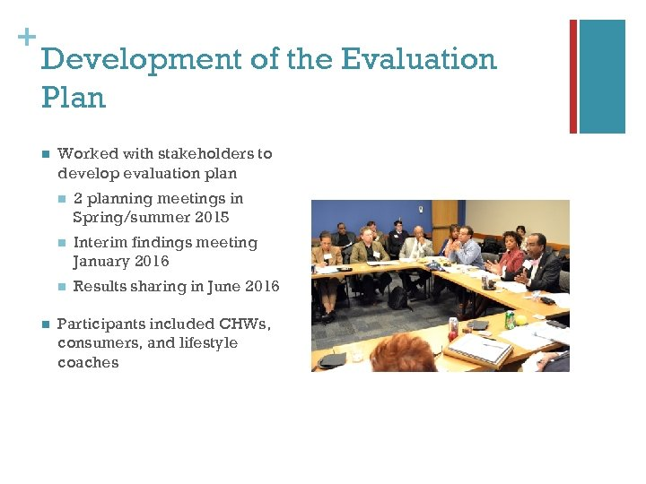 + Development of the Evaluation Plan n Worked with stakeholders to develop evaluation plan