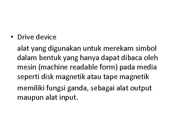 • Drive device alat yang digunakan untuk merekam simbol dalam bentuk yang hanya