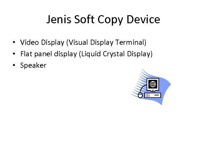 Jenis Soft Copy Device • Video Display (Visual Display Terminal) • Flat panel display