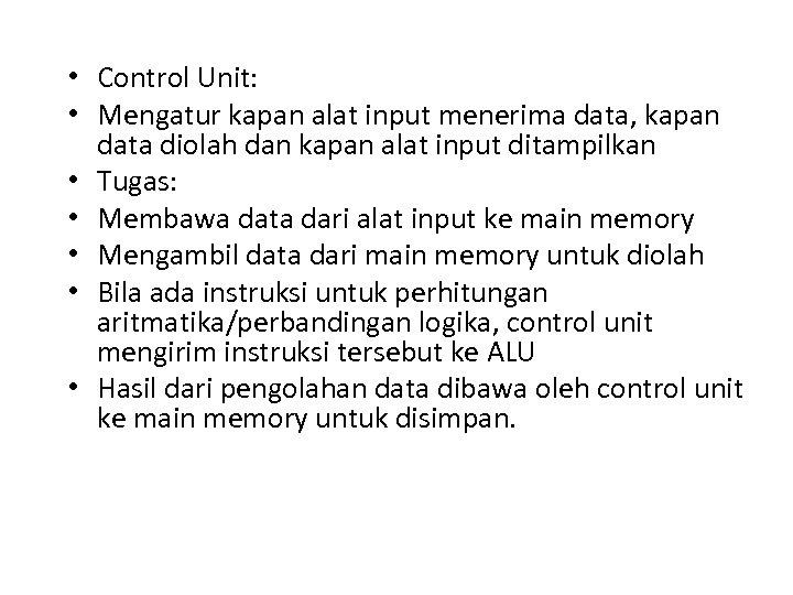 • Control Unit: • Mengatur kapan alat input menerima data, kapan data diolah
