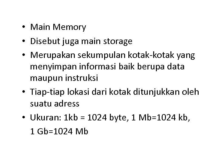 • Main Memory • Disebut juga main storage • Merupakan sekumpulan kotak-kotak yang