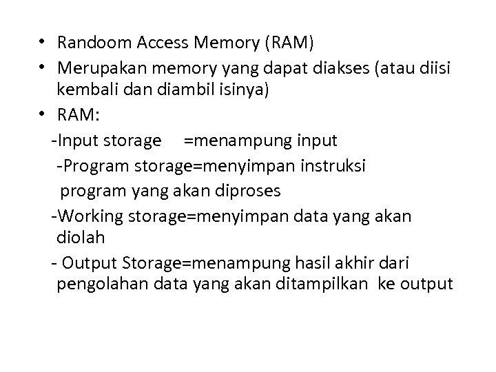 • Randoom Access Memory (RAM) • Merupakan memory yang dapat diakses (atau diisi
